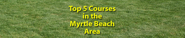 Top 5 Courses in the Myrtle Beach Area
